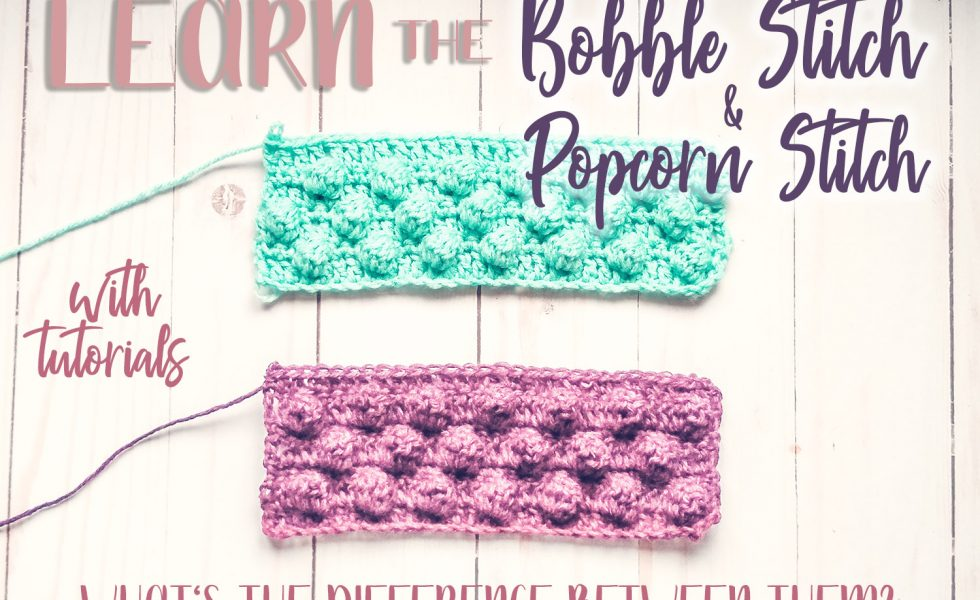 Learn to crochet the bobble stitch and the popcorn stitch